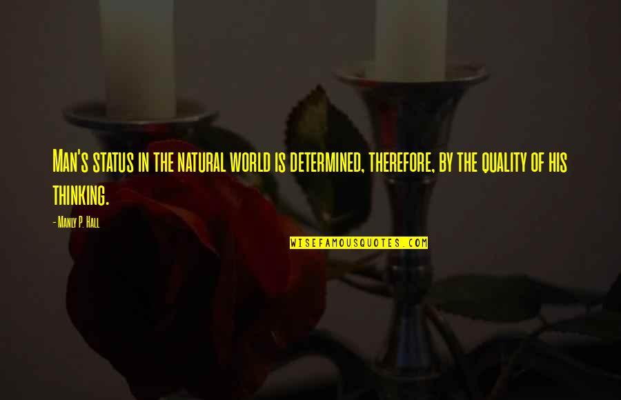 Status In Life Quotes By Manly P. Hall: Man's status in the natural world is determined,