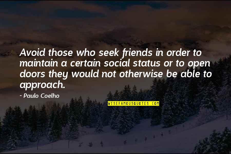 Status In Life Quotes By Paulo Coelho: Avoid those who seek friends in order to