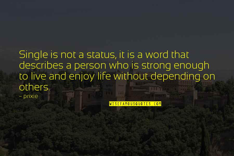Status In Life Quotes By Prixie: Single is not a status, it is a