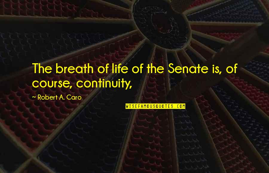 Status In Life Quotes By Robert A. Caro: The breath of life of the Senate is,