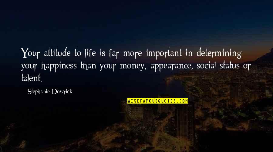 Status In Life Quotes By Stephanie Dowrick: Your attitude to life is far more important