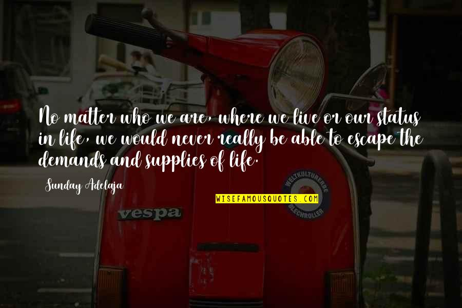 Status In Life Quotes By Sunday Adelaja: No matter who we are, where we live