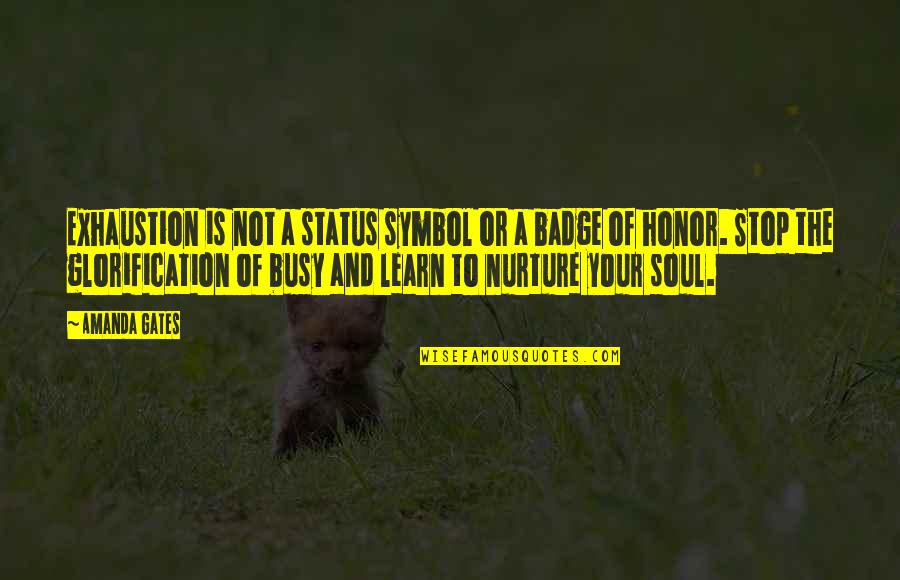 Status Symbol Quotes By Amanda Gates: Exhaustion is not a status symbol or a