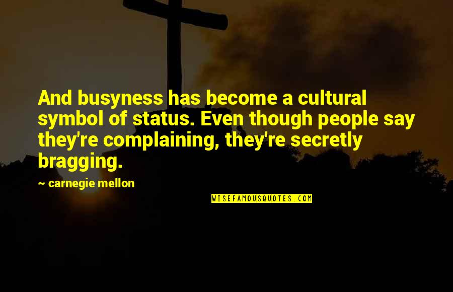 Status Symbol Quotes By Carnegie Mellon: And busyness has become a cultural symbol of