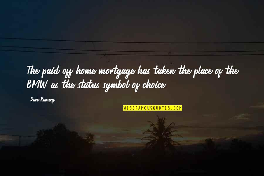 Status Symbol Quotes By Dave Ramsey: The paid-off home mortgage has taken the place