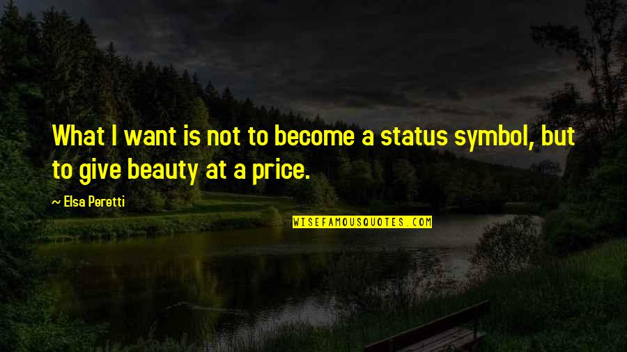 Status Symbol Quotes By Elsa Peretti: What I want is not to become a