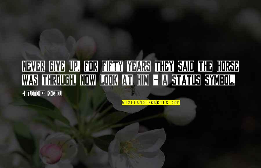 Status Symbol Quotes By Fletcher Knebel: Never give up. For fifty years they said