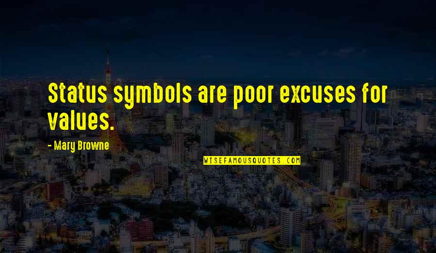 Status Symbol Quotes By Mary Browne: Status symbols are poor excuses for values.