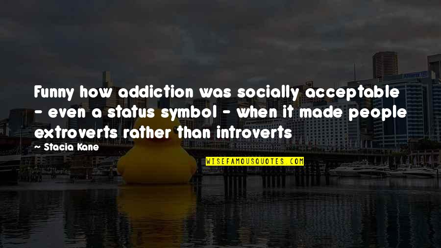 Status Symbol Quotes By Stacia Kane: Funny how addiction was socially acceptable - even