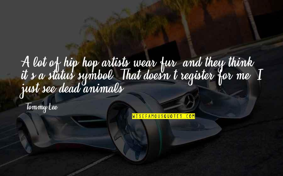 Status Symbol Quotes By Tommy Lee: A lot of hip-hop artists wear fur, and
