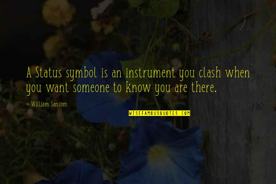 Status Symbol Quotes By William Sansom: A Status symbol is an instrument you clash