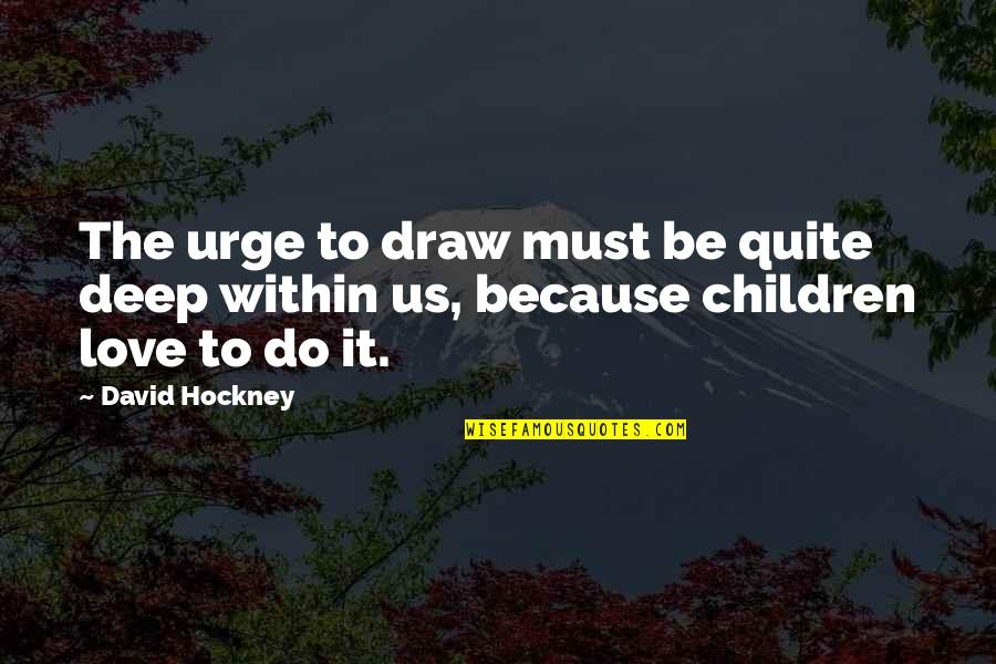 Status Updation Quotes By David Hockney: The urge to draw must be quite deep