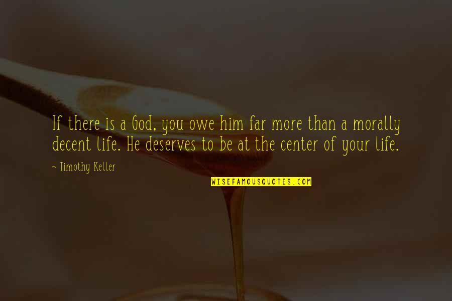 Status Updation Quotes By Timothy Keller: If there is a God, you owe him