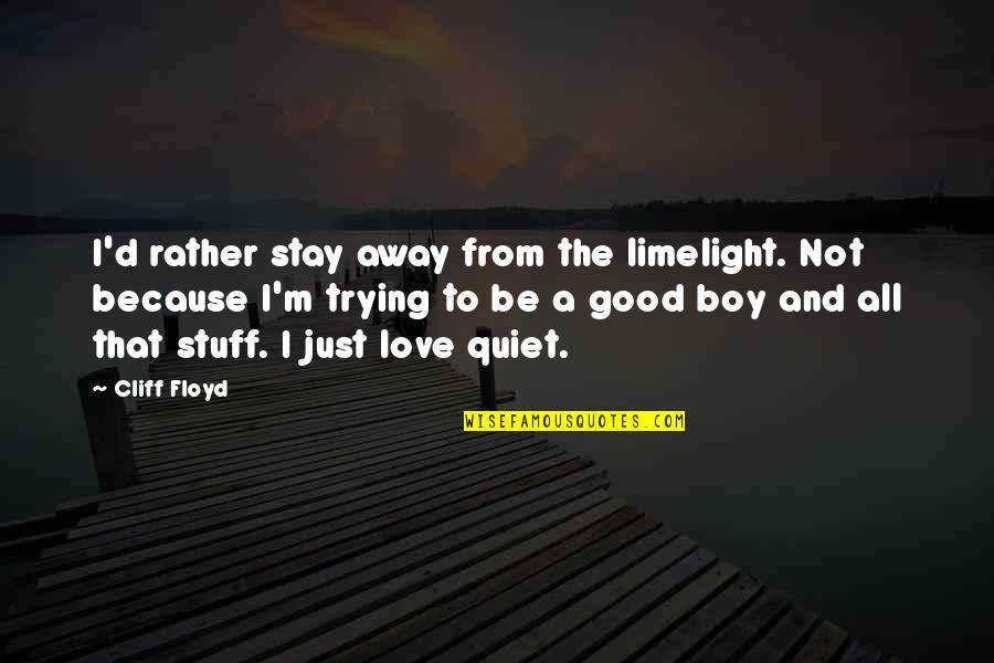 Stay Away From My Love Quotes By Cliff Floyd: I'd rather stay away from the limelight. Not