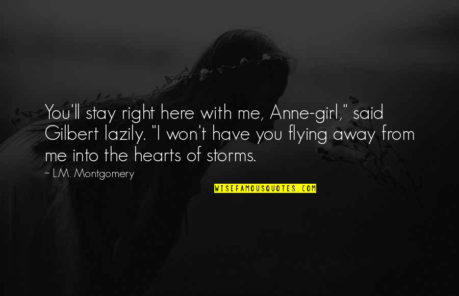 "Stay Away From My Love Quotes By L.M. Montgomery: You'll stay right here with me, Anne-girl,"" said"