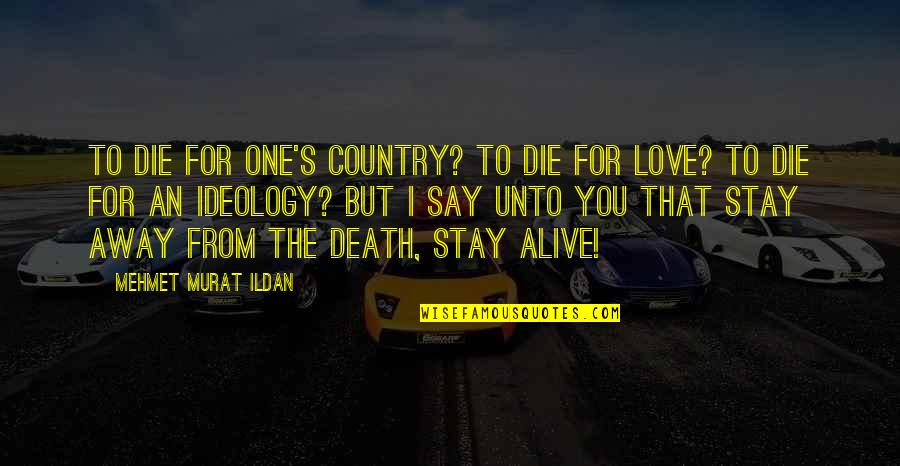 Stay Away From My Love Quotes By Mehmet Murat Ildan: To die for one's country? To die for