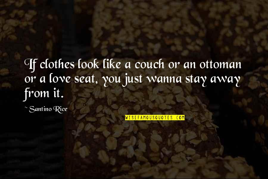 Stay Away From My Love Quotes By Santino Rice: If clothes look like a couch or an