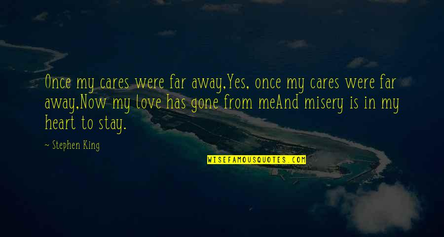 Stay Away From My Love Quotes By Stephen King: Once my cares were far away,Yes, once my