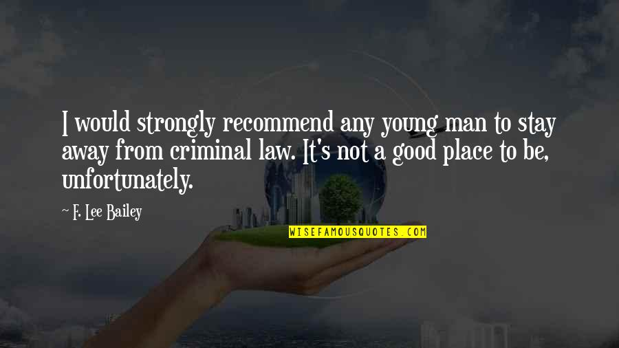 Stay Away From My Man Quotes By F. Lee Bailey: I would strongly recommend any young man to