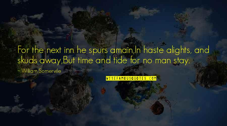 Stay Away From My Man Quotes By William Somervile: For the next inn he spurs amain,In haste