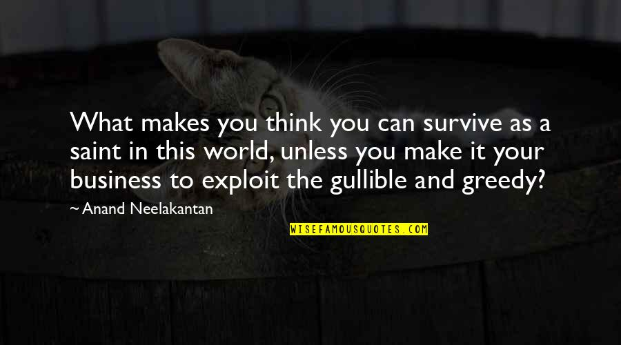 Stay Cool Memorable Quotes By Anand Neelakantan: What makes you think you can survive as