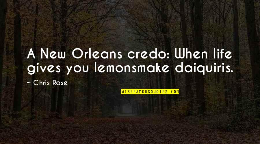 Stay Cool Memorable Quotes By Chris Rose: A New Orleans credo: When life gives you