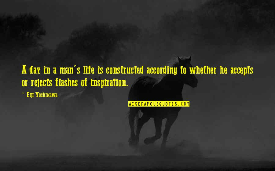 Stay Cool Memorable Quotes By Eiji Yoshikawa: A day in a man's life is constructed