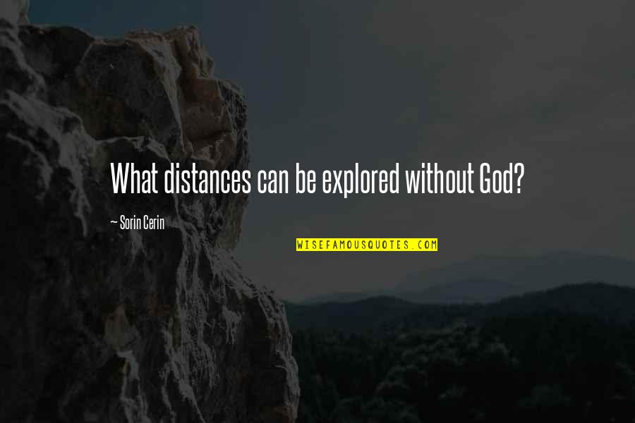 Stay Cool Memorable Quotes By Sorin Cerin: What distances can be explored without God?