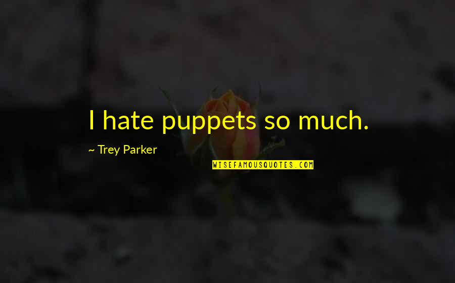 Stay Cool Memorable Quotes By Trey Parker: I hate puppets so much.