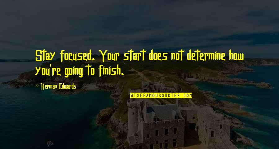 Stay Focused Inspirational Quotes By Herman Edwards: Stay focused. Your start does not determine how
