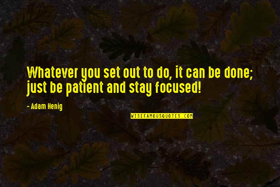 Stay Focused Quotes By Adam Henig: Whatever you set out to do, it can