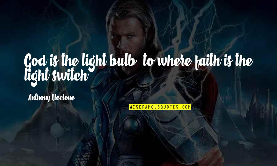 Stay Focused Quotes By Anthony Liccione: God is the light bulb, to where faith