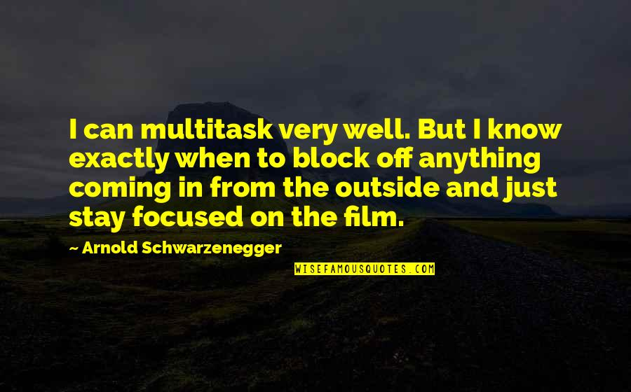 Stay Focused Quotes By Arnold Schwarzenegger: I can multitask very well. But I know