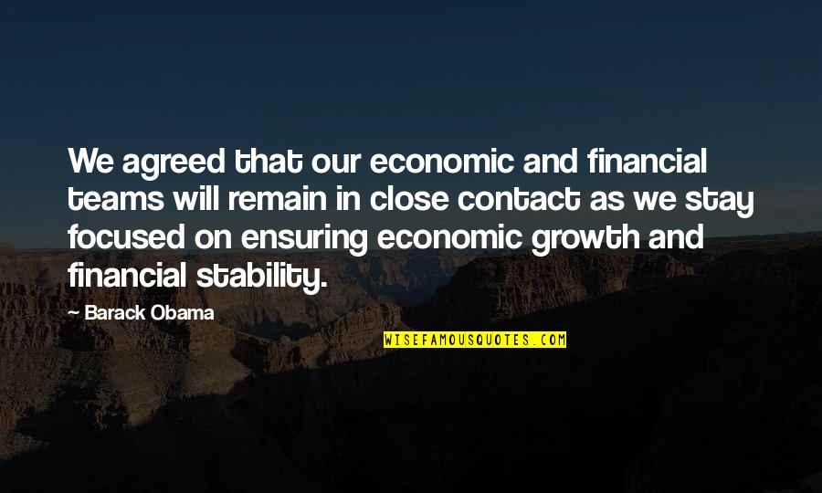 Stay Focused Quotes By Barack Obama: We agreed that our economic and financial teams
