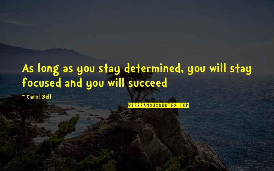 Stay Focused Quotes By Carol Bell: As long as you stay determined, you will