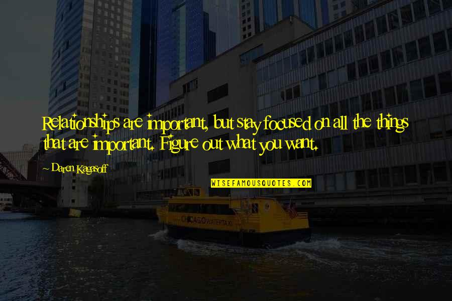Stay Focused Quotes By Daren Kagasoff: Relationships are important, but stay focused on all