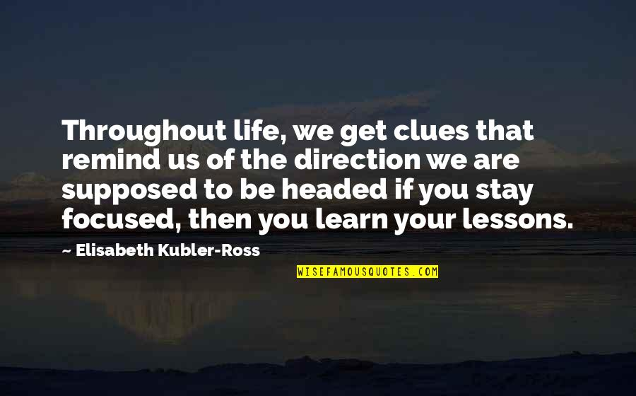 Stay Focused Quotes By Elisabeth Kubler-Ross: Throughout life, we get clues that remind us