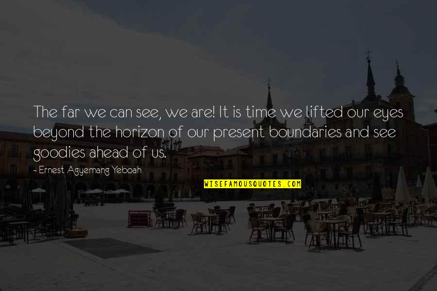 Stay Focused Quotes By Ernest Agyemang Yeboah: The far we can see, we are! It
