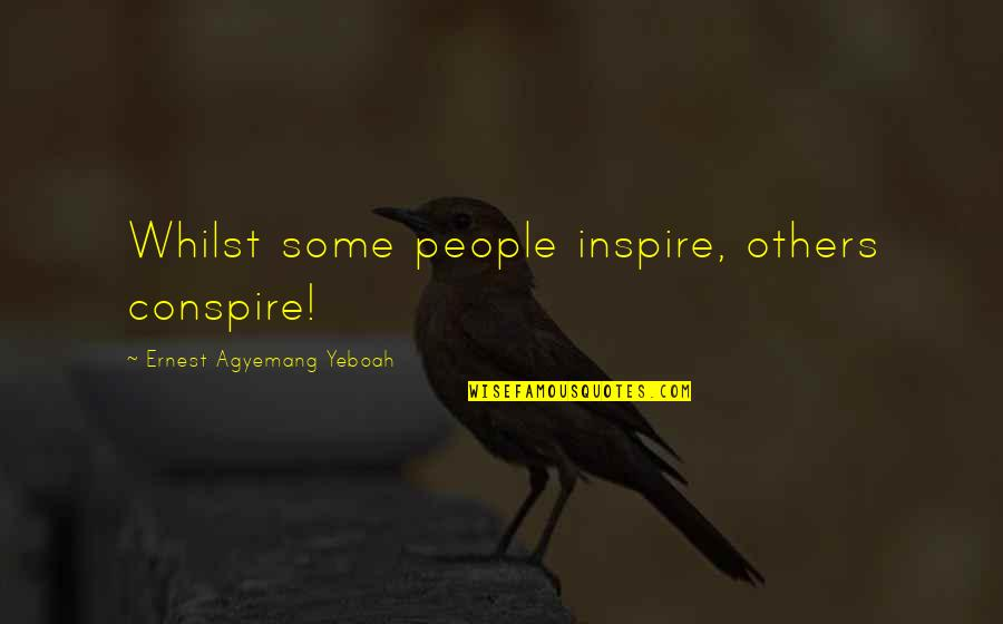 Stay Focused Quotes By Ernest Agyemang Yeboah: Whilst some people inspire, others conspire!