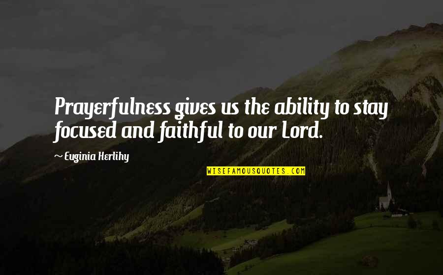 Stay Focused Quotes By Euginia Herlihy: Prayerfulness gives us the ability to stay focused