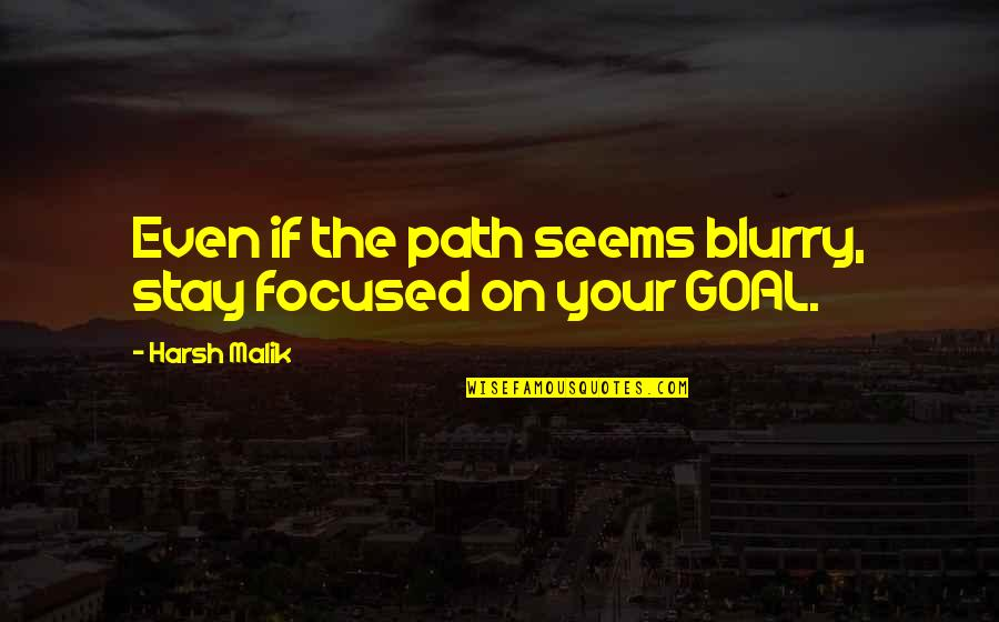 Stay Focused Quotes By Harsh Malik: Even if the path seems blurry, stay focused