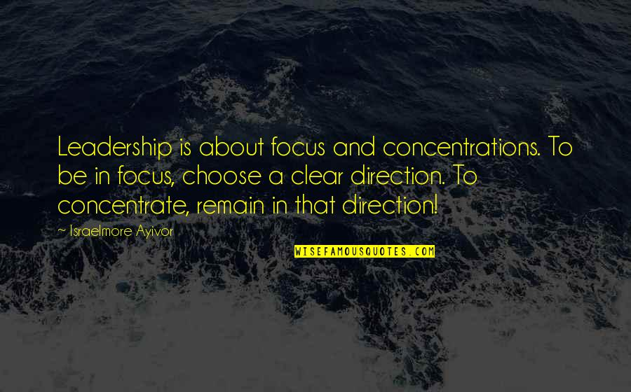 Stay Focused Quotes By Israelmore Ayivor: Leadership is about focus and concentrations. To be