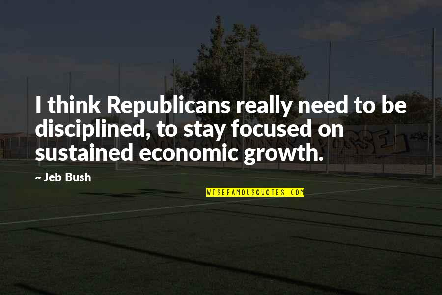 Stay Focused Quotes By Jeb Bush: I think Republicans really need to be disciplined,