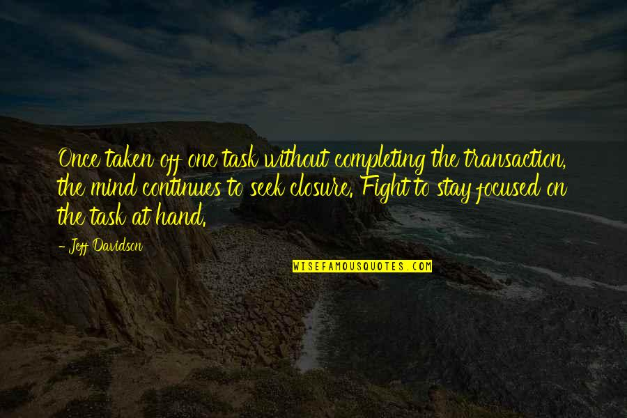 Stay Focused Quotes By Jeff Davidson: Once taken off one task without completing the