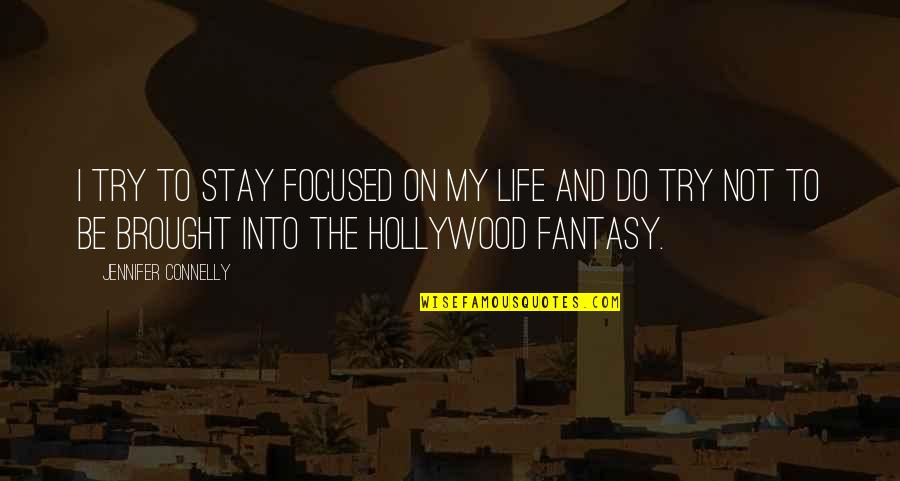 Stay Focused Quotes By Jennifer Connelly: I try to stay focused on my life