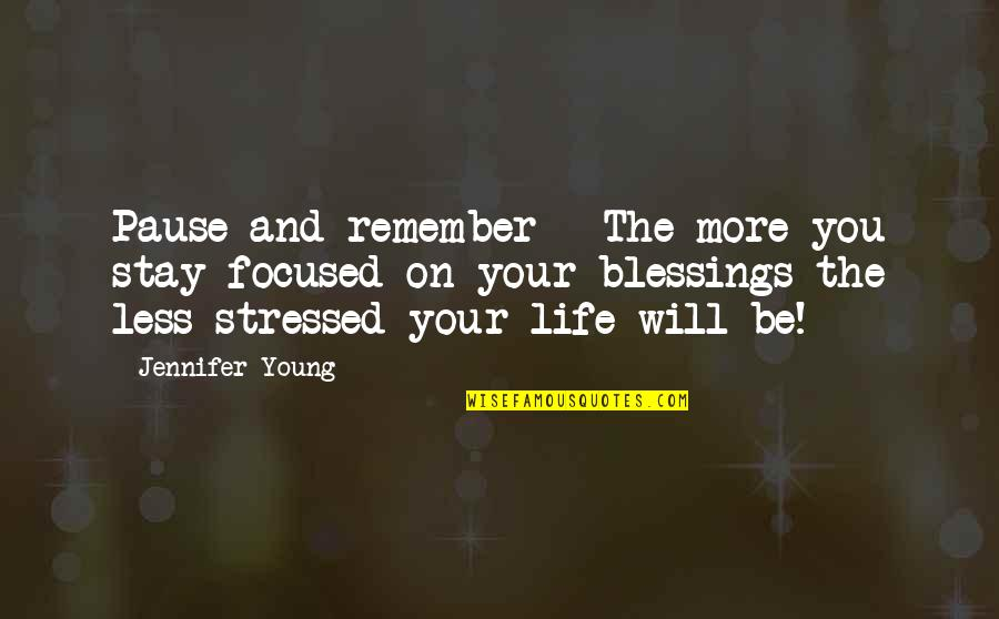 Stay Focused Quotes By Jennifer Young: Pause and remember - The more you stay