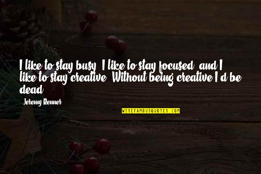 Stay Focused Quotes By Jeremy Renner: I like to stay busy, I like to