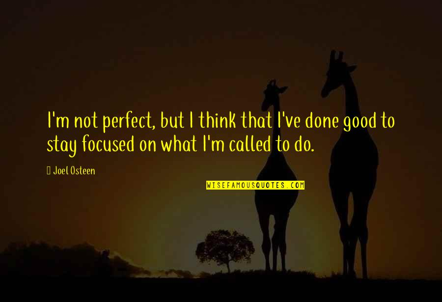 Stay Focused Quotes By Joel Osteen: I'm not perfect, but I think that I've