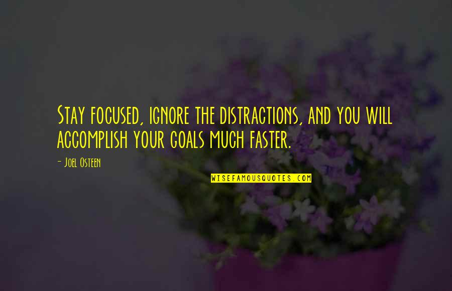 Stay Focused Quotes By Joel Osteen: Stay focused, ignore the distractions, and you will