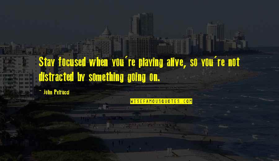 Stay Focused Quotes By John Petrucci: Stay focused when you're playing alive, so you're